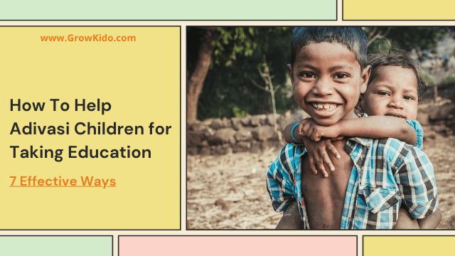 How to Help Adivasi Children for Taking Education [7 Effective Ways]