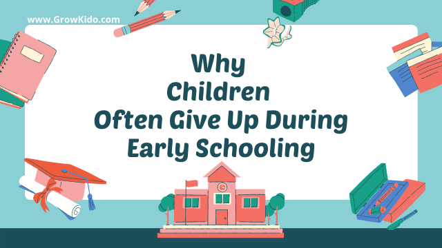 [7 Big Reasons] Why Children Often Give Up During Early Schooling?