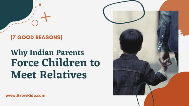 [7 Good Reasons] Why Indian Parents Force Children to Meet Relatives