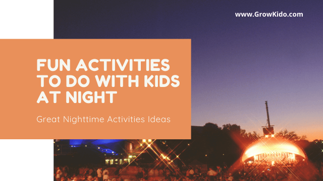 11 Fun Activities to do with Kids at Night – Awesome Nighttime Ideas