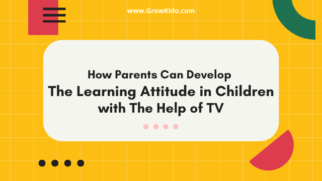 7 Ways TV Can Develop Learning Attitude in Children (for Parents)